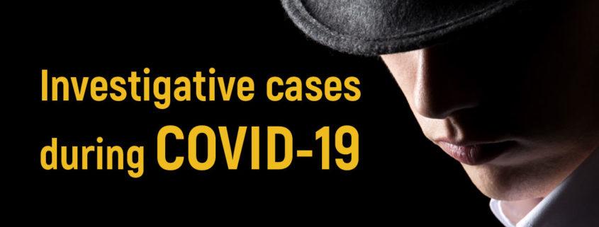 Investigative cases during COVID-19
