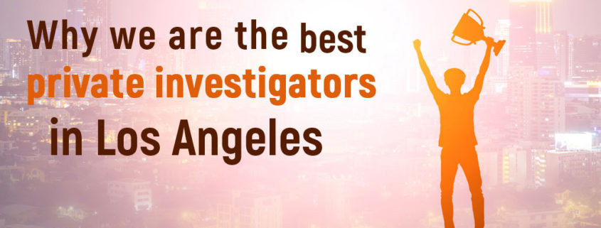Why we are the Best private Investigator in Los Angeles